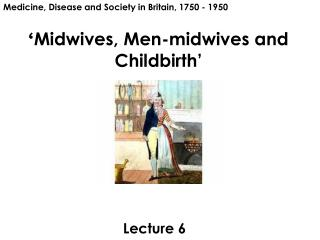 ' Midwives, Men-midwives and Childbirth '