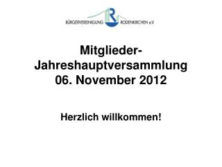 Mitglieder- Jahreshauptversammlung 06. November 2012 Herzlich willkommen!