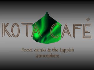 Food,  drinks  & the  Lappish atmosphere