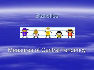 Statistics Measures of Central Tendency