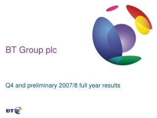 BT Group plc   Q4 and preliminary 2007