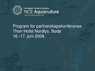 Program for partnerskapskonferanse Thon Hotel Nordlys, Bod� 16.-17. juni 2009.