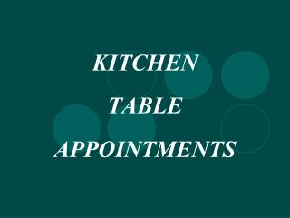 KITCHEN TABLE APPOINTMENTS