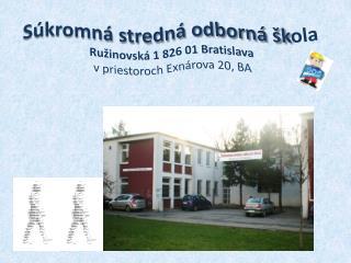 Súkromná stredná odborná šk ola Ružinovská 1 826 01 Bratislava v priestoroch Exnárova 20, BA