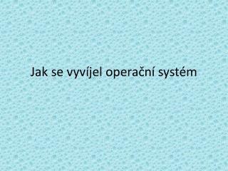 Jak se vyvíjel operační systém