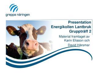 Presentation Energikollen Lantbruk Grupptr�ff 2