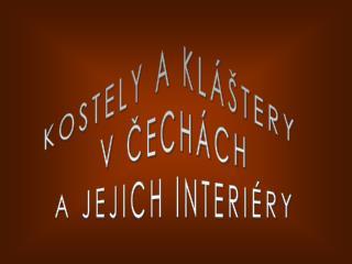 KOSTELY A KL��TERY  V ?ECH�CH A JEJICH INTERI�RY
