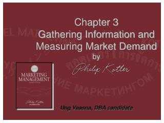 Chapter 3 Gathering Information and Measuring Market Demand by Ung Veasna, DBA candidate