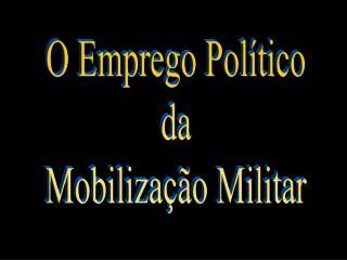 O Emprego Político da Mobilização Militar
