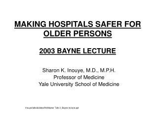 MAKING HOSPITALS SAFER FOR OLDER PERSONS 2003 BAYNE LECTURE