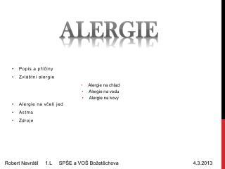 Popis a příčiny Zvláštní alergie Alergie na chlad Alergie na vodu Alergie na kovy