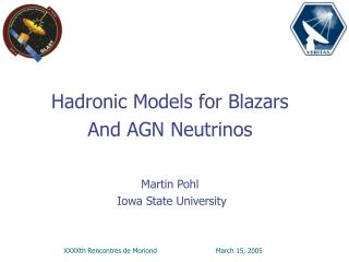 Hadronic Models for Blazars And AGN Neutrinos Martin Pohl  Iowa State University