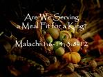 Are We Serving a Meal Fit for a King  Malachi 1:6-14; 3:8-12