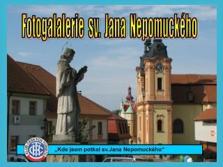 Fotogalalerie  sv.  Jana  Nepomuck�ho