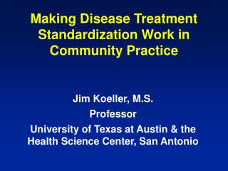 Making Disease Treatment Standardization Work in     Community Practice