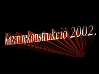 Kazán rekonstrukció 2002.