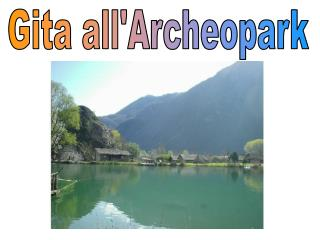 Gita all'Archeopark