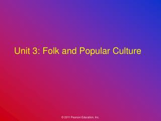 Unit 3: Folk and Popular Culture