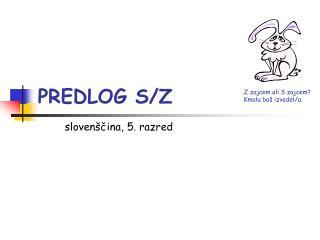 PREDLOG S/Z