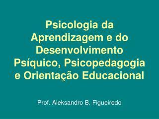 Psicologia da Aprendizagem e do Desenvolvimento Psíquico, Psicopedagogia e Orientação Educacional