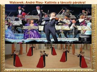 Wal cerek;  André Rieu -  K attints a táncoló párokra!