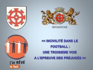 << INCIVILITÉ DANS LE  FOOTBALL : UNE TROISIEME VOIE  A L'EPREUVE DES PRÉJUGÉS >>