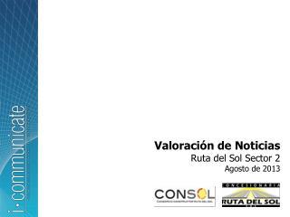 Valoración de Noticias Ruta del Sol Sector 2  Agosto  de 2013