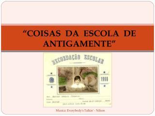 """""""COISAS  DA  ESCOLA  DE ANTIGAMENTE"""""""