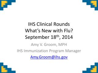 IHS Clinical Rounds  What�s New with Flu? September 18 th , 2014