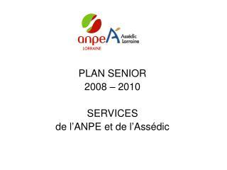 PLAN SENIOR 2008 – 2010 SERVICES de l'ANPE et de l'Assédic