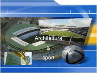 Architettura &  sport