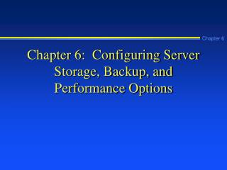 Chapter 6:  Configuring Server Storage, Backup, and Performance Options