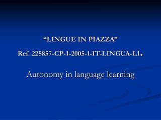 LINGUE IN PIAZZA   Ref. 225857-CP-1-2005-1-IT-LINGUA-L1.