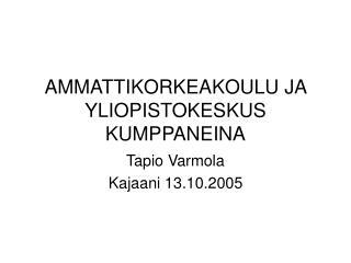 AMMATTIKORKEAKOULU JA YLIOPISTOKESKUS KUMPPANEINA