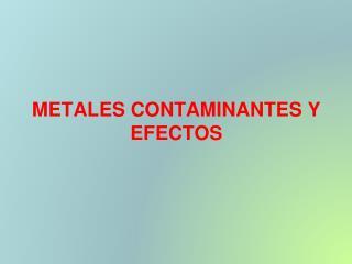 METALES CONTAMINANTES Y EFECTOS