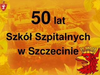 50  lat Szkół Szpitalnych w Szczecinie