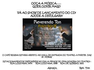 OUÇA A MÚSICA...... QUER OUVIR MAIS?  VÁ AO SHOW DE LANÇAMENTO DO CD! AJUDE A DIVULGAR!!!
