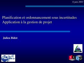 Planification et ordonnancement sous incertitudes Application  �  la gestion de projet