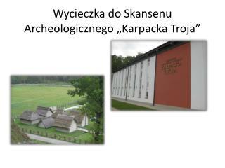 """Wycieczka do Skansenu Archeologicznego """"Karpacka Troja"""""""