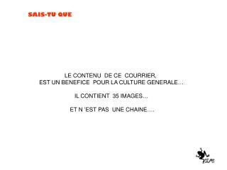 LE CONTENU  DE CE  COURRIER,  EST UN BENEFICE  POUR LA CULTURE GENERALE… IL CONTIENT  35 IMAGES…