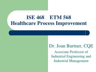 ISE 468    ETM 568      Healthcare Process Improvement