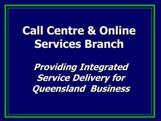 Call Centre  Online Services Branch