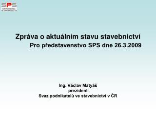 Zpráva o aktuálním stavu stavebnictví Pro představenstvo SPS dne 26.3.2009