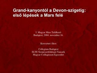 I. Magyar Mars Találkozó Budapest, 2004. november 16. Kereszturi Ákos Collegium Budapest