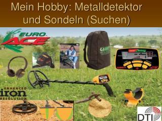 Mein Hobby: Metalldetektor und  Sondeln  (Suchen)