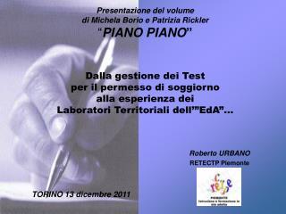 """Presentazione del volume di Michela Borio e Patrizia Rickler """" PIANO PIANO """""""