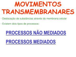 - Deslocação de substâncias através da membrana celular