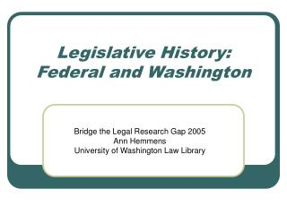 Legislative History: Federal and Washington