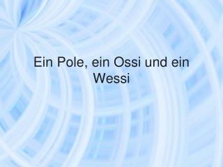 Ein Pole, ein Ossi und ein Wessi