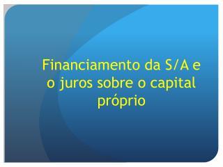 Financiamento da S/A e o juros sobre o capital próprio